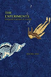 The Experiments, by                                           Rachel May