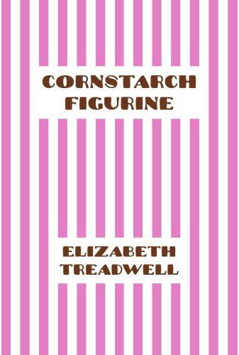 Cornstarch Figurine,                                           Elizabeth Treadwell