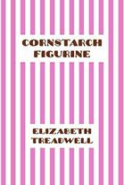 Elizabeth Treadwell: Cornstarch Figurine
