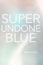 Sarah Anne Cox:               Super Undone Blue