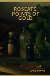 Roseate,                                 Points of Gold Laynie Browne